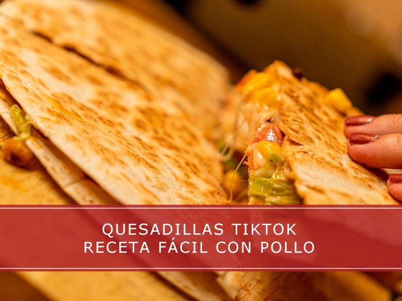 Quesadillas TikTok receta fácil con pollo - Carnicerías Herrero